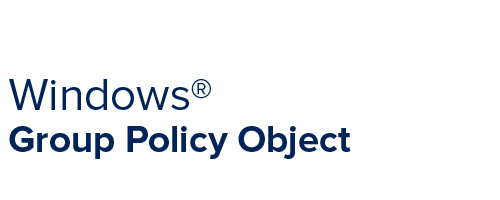 Windows® Group Policy Object